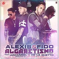 Alexis Y Fido Ft. Arcangel Y De La Ghetto - Algaretismo (Official Remix) (Prod. By Luny Tunes Y Dj Luian)